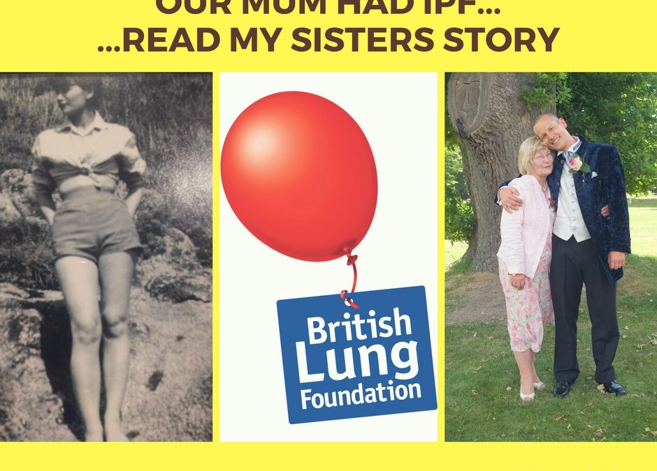 My Mum had IPF…Read My Sisters Story